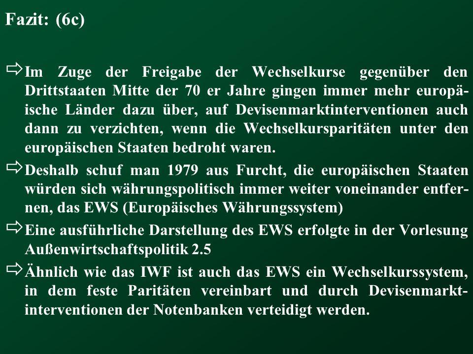 Fazit: (6c) Im Zuge der Freigabe der Wechselkurse gegenüber den Drittstaaten Mitte der 70 er Jahre gingen immer mehr europä- ische Länder dazu über, a
