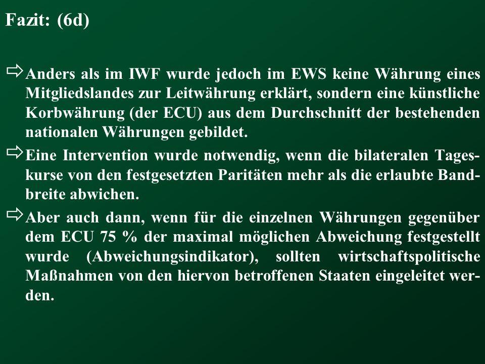 Fazit: (6d) Anders als im IWF wurde jedoch im EWS keine Währung eines Mitgliedslandes zur Leitwährung erklärt, sondern eine künstliche Korbwährung (de