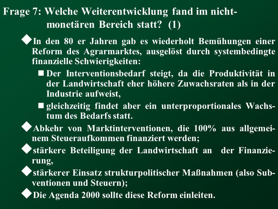 Frage 7: Welche Weiterentwicklung fand im nicht- monetären Bereich statt? (1) In den 80 er Jahren gab es wiederholt Bemühungen einer Reform des Agrarm