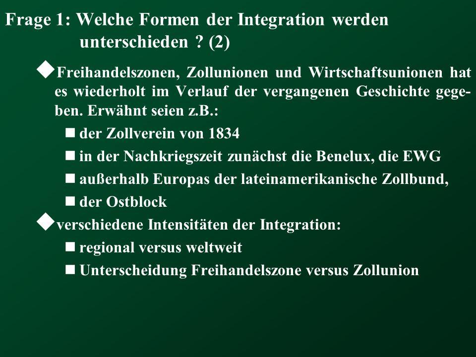 Frage 1: Welche Formen der Integration werden unterschieden ? (2) Freihandelszonen, Zollunionen und Wirtschaftsunionen hat es wiederholt im Verlauf de