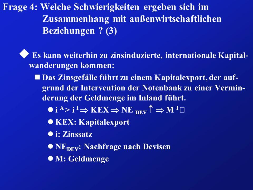 Frage 4: Welche Schwierigkeiten ergeben sich im Zusammenhang mit außenwirtschaftlichen Beziehungen ? (3) u Es kann weiterhin zu zinsinduzierte, intern