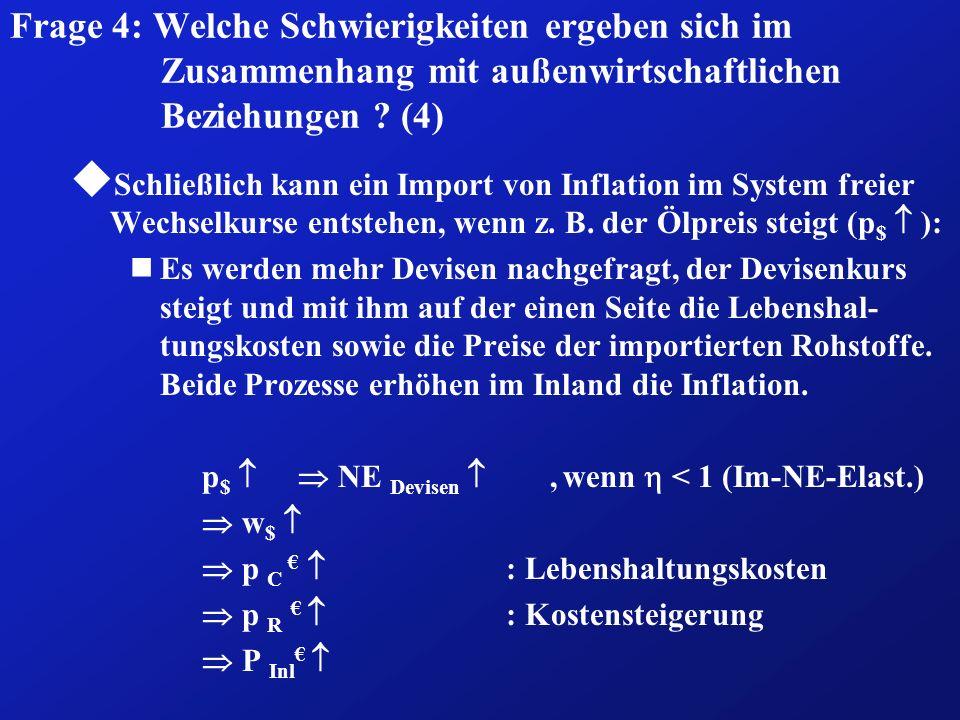 Frage 4: Welche Schwierigkeiten ergeben sich im Zusammenhang mit außenwirtschaftlichen Beziehungen ? (4) u Schließlich kann ein Import von Inflation i