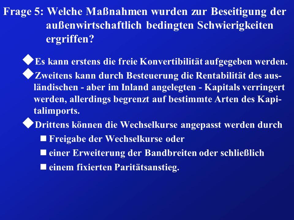 Frage 5: Welche Maßnahmen wurden zur Beseitigung der außenwirtschaftlich bedingten Schwierigkeiten ergriffen? u Es kann erstens die freie Konvertibili