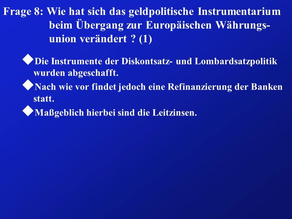 Frage 8: Wie hat sich das geldpolitische Instrumentarium beim Übergang zur Europäischen Währungs- union verändert ? (1) u Die Instrumente der Diskonts