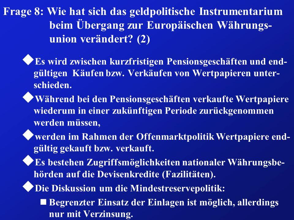 Frage 8: Wie hat sich das geldpolitische Instrumentarium beim Übergang zur Europäischen Währungs- union verändert? (2) u Es wird zwischen kurzfristige