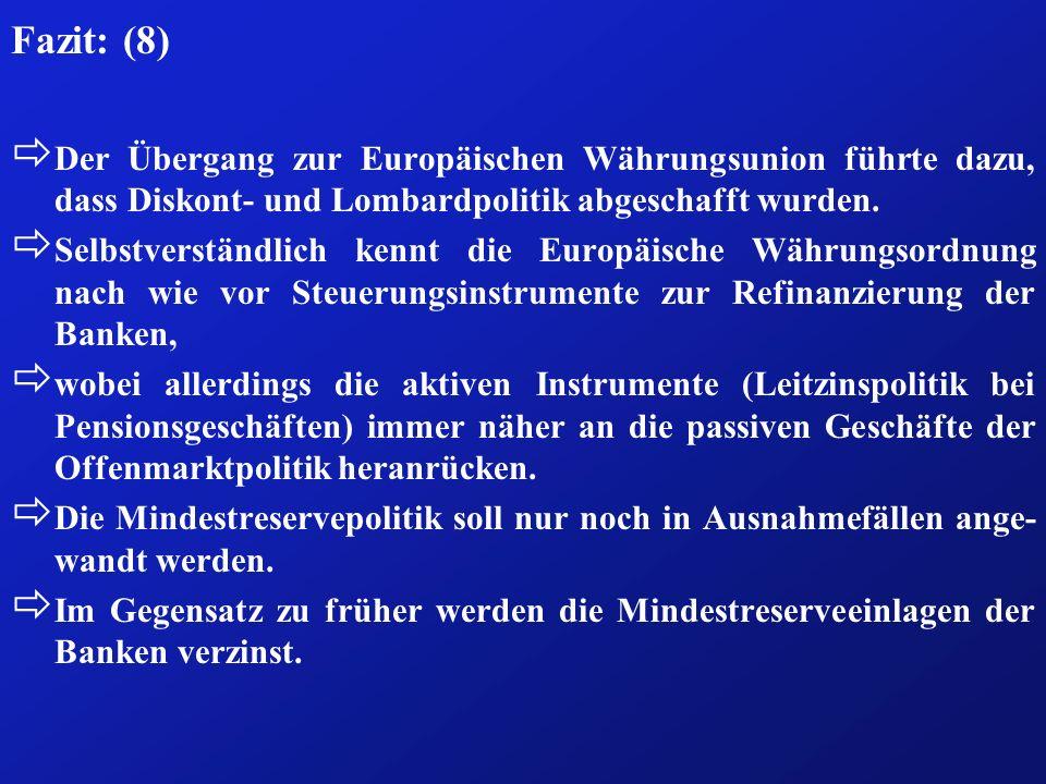 Fazit: (8) ð Der Übergang zur Europäischen Währungsunion führte dazu, dass Diskont- und Lombardpolitik abgeschafft wurden. ð Selbstverständlich kennt