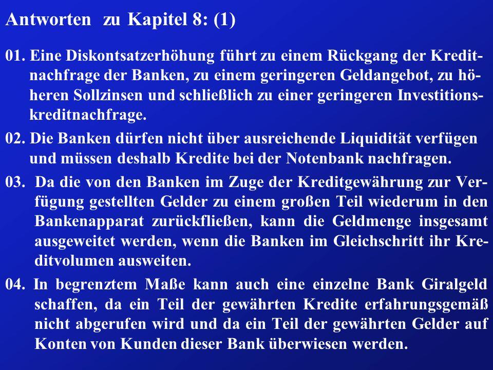 Antworten zu Kapitel 8: (1) 01. Eine Diskontsatzerhöhung führt zu einem Rückgang der Kredit- nachfrage der Banken, zu einem geringeren Geldangebot, zu