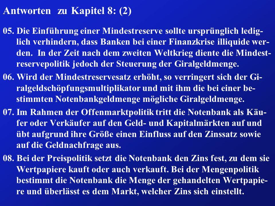Antworten zu Kapitel 8: (2) 05. Die Einführung einer Mindestreserve sollte ursprünglich ledig- lich verhindern, dass Banken bei einer Finanzkrise illi