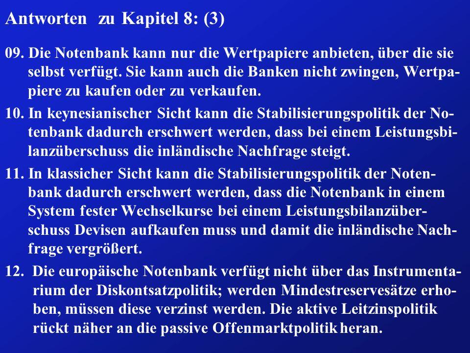 Antworten zu Kapitel 8: (3) 09. Die Notenbank kann nur die Wertpapiere anbieten, über die sie selbst verfügt. Sie kann auch die Banken nicht zwingen,