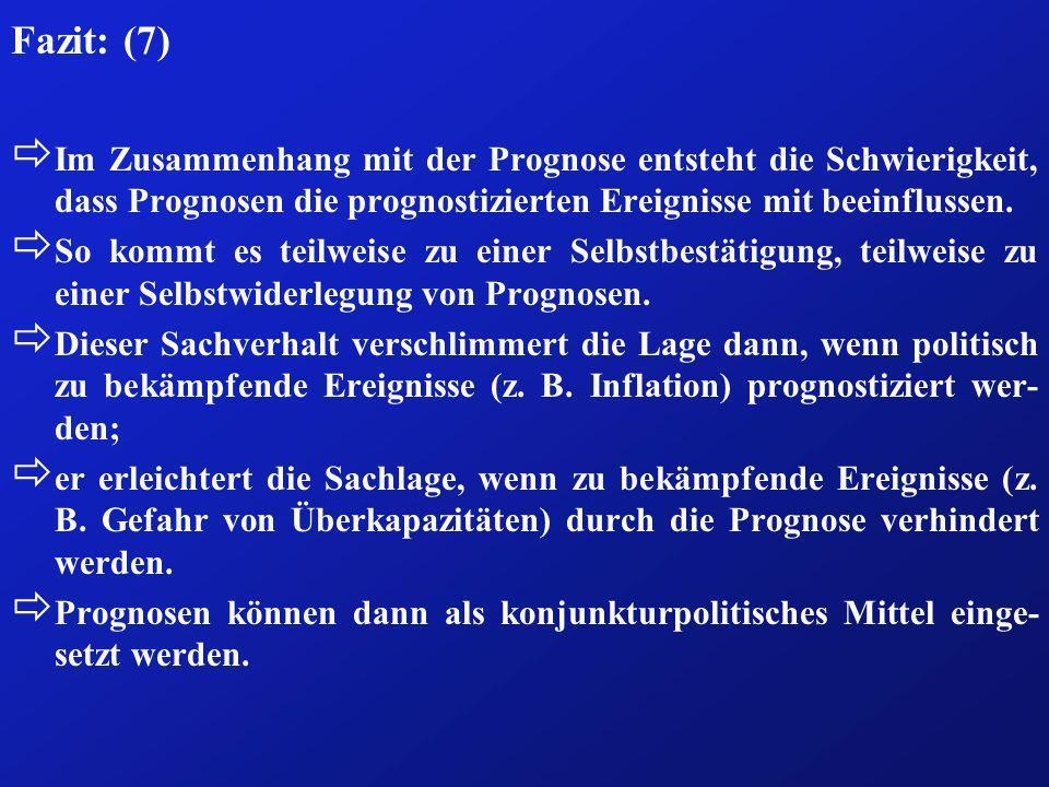 Fazit: (7) ð Im Zusammenhang mit der Prognose entsteht die Schwierigkeit, dass Prognosen die prognostizierten Ereignisse mit beeinflussen. ð So kommt