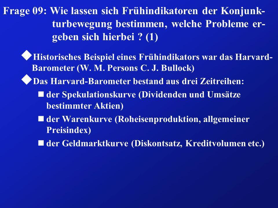 Frage 09: Wie lassen sich Frühindikatoren der Konjunk- turbewegung bestimmen, welche Probleme er- geben sich hierbei ? (1) u Historisches Beispiel ein