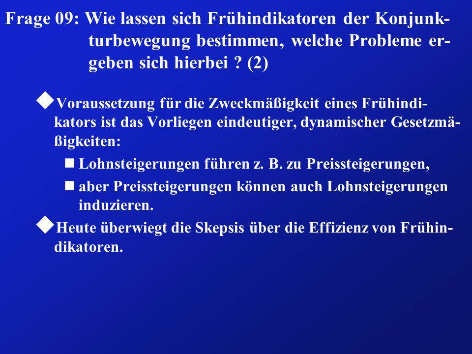 Frage 09: Wie lassen sich Frühindikatoren der Konjunk- turbewegung bestimmen, welche Probleme er- geben sich hierbei ? (2) u Voraussetzung für die Zwe