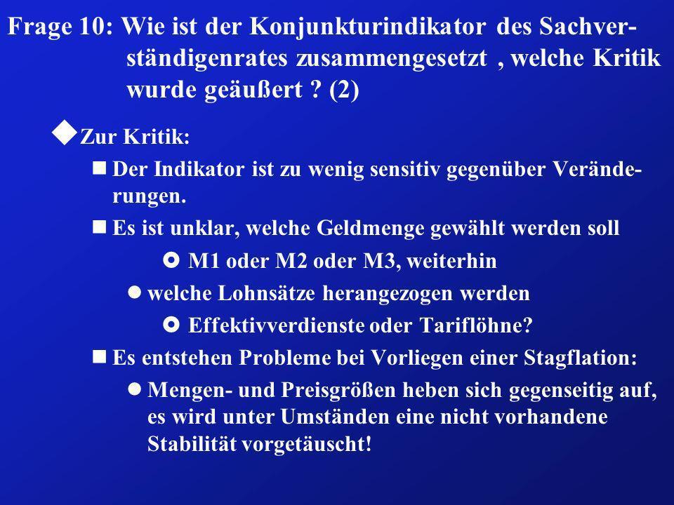 Frage 10: Wie ist der Konjunkturindikator des Sachver- ständigenrates zusammengesetzt, welche Kritik wurde geäußert ? (2) u Zur Kritik: nDer Indikator