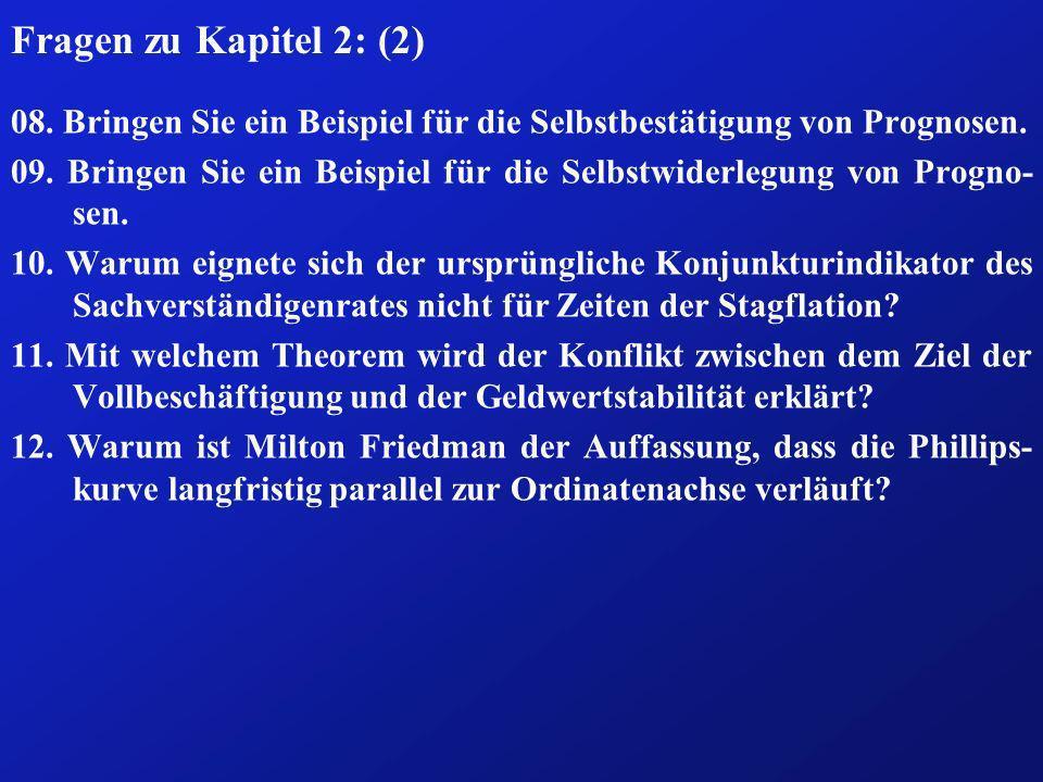 Fragen zu Kapitel 2: (2) 08. Bringen Sie ein Beispiel für die Selbstbestätigung von Prognosen. 09. Bringen Sie ein Beispiel für die Selbstwiderlegung
