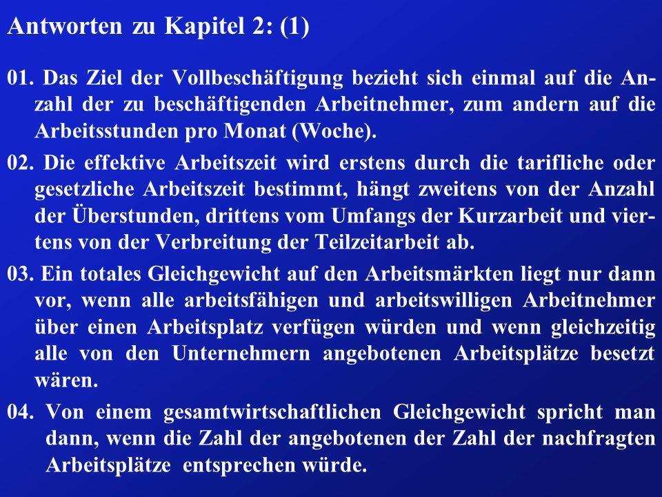 Antworten zu Kapitel 2: (1) 01. Das Ziel der Vollbeschäftigung bezieht sich einmal auf die An- zahl der zu beschäftigenden Arbeitnehmer, zum andern au