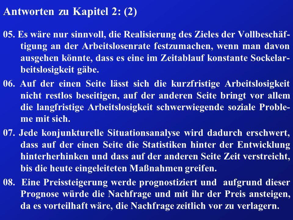 Antworten zu Kapitel 2: (2) 05. Es wäre nur sinnvoll, die Realisierung des Zieles der Vollbeschäf- tigung an der Arbeitslosenrate festzumachen, wenn m