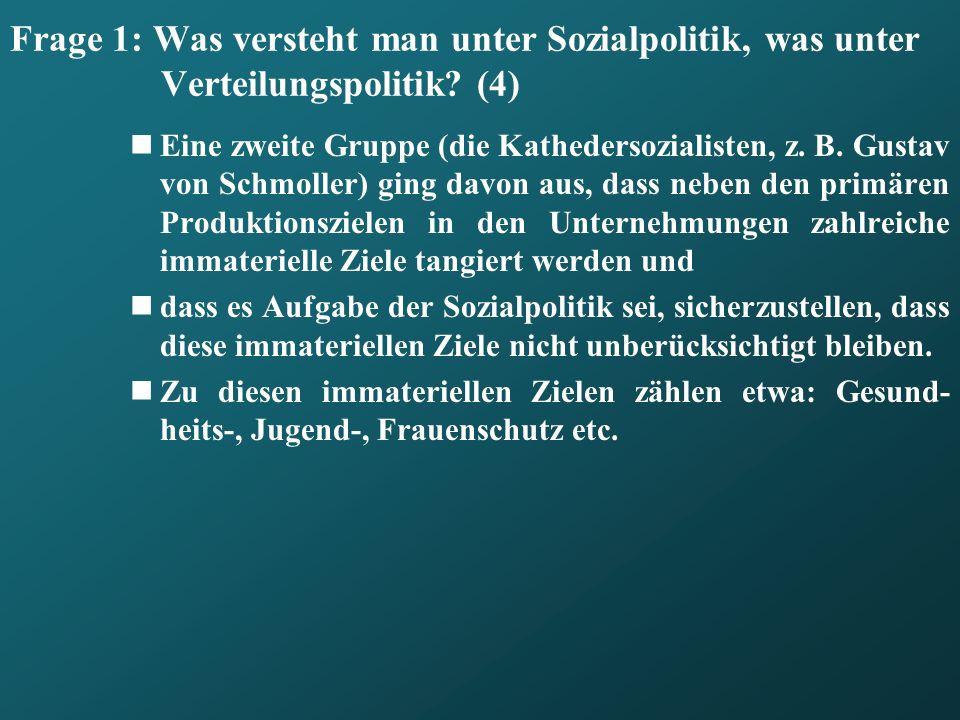 Frage 1: Was versteht man unter Sozialpolitik, was unter Verteilungspolitik? (4) Eine zweite Gruppe (die Kathedersozialisten, z. B. Gustav von Schmoll