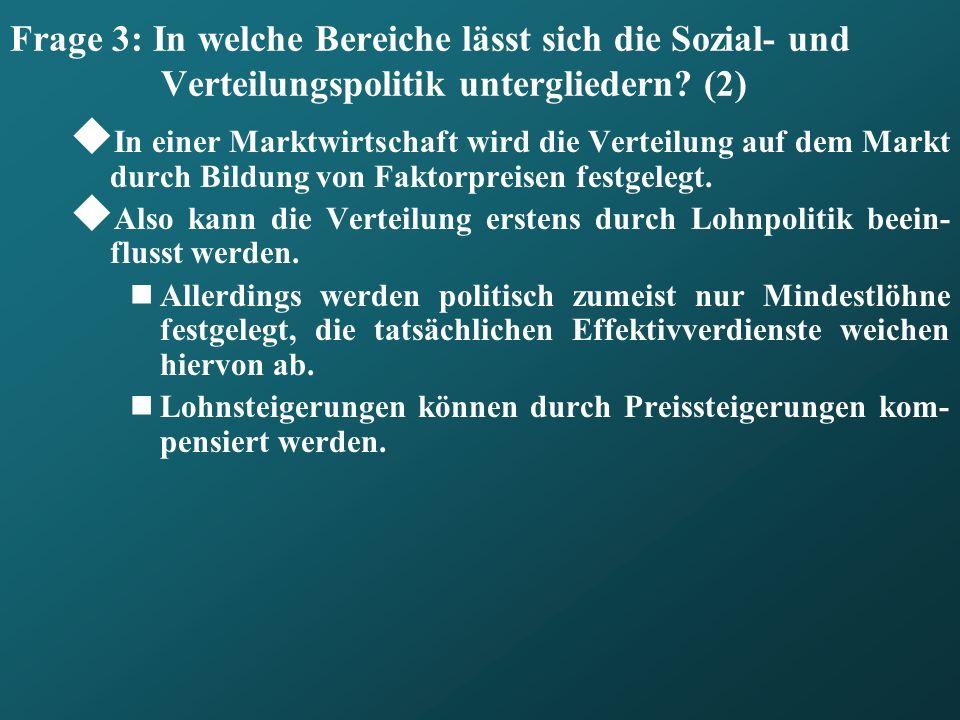 Frage 3: In welche Bereiche lässt sich die Sozial- und Verteilungspolitik untergliedern? (2) In einer Marktwirtschaft wird die Verteilung auf dem Mark