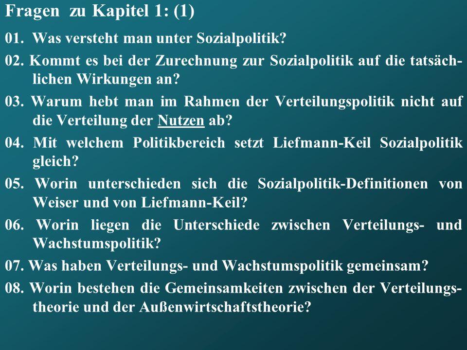 Fragen zu Kapitel 1: (1) 01. Was versteht man unter Sozialpolitik? 02. Kommt es bei der Zurechnung zur Sozialpolitik auf die tatsäch- lichen Wirkungen