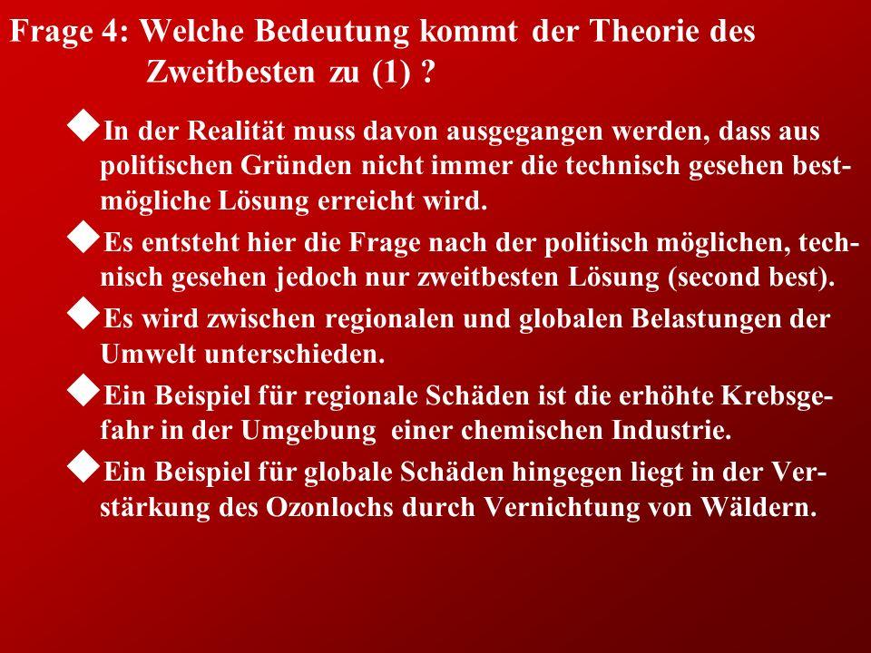 Frage 4: Welche Bedeutung kommt der Theorie des Zweitbesten zu (1) ? u In der Realität muss davon ausgegangen werden, dass aus politischen Gründen nic