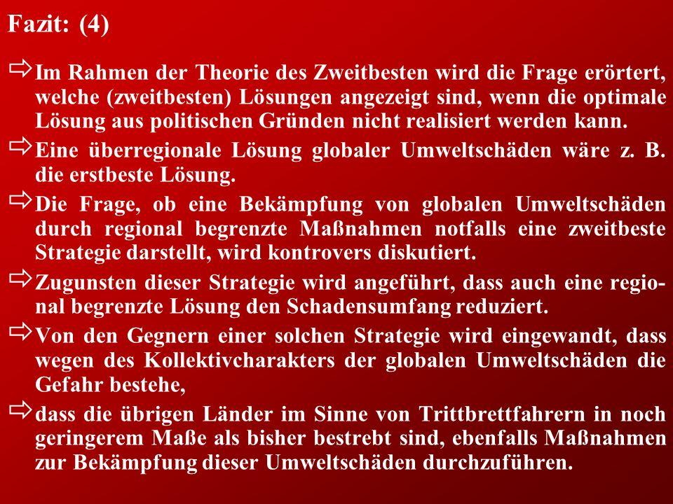 Fazit: (4) ð Im Rahmen der Theorie des Zweitbesten wird die Frage erörtert, welche (zweitbesten) Lösungen angezeigt sind, wenn die optimale Lösung aus