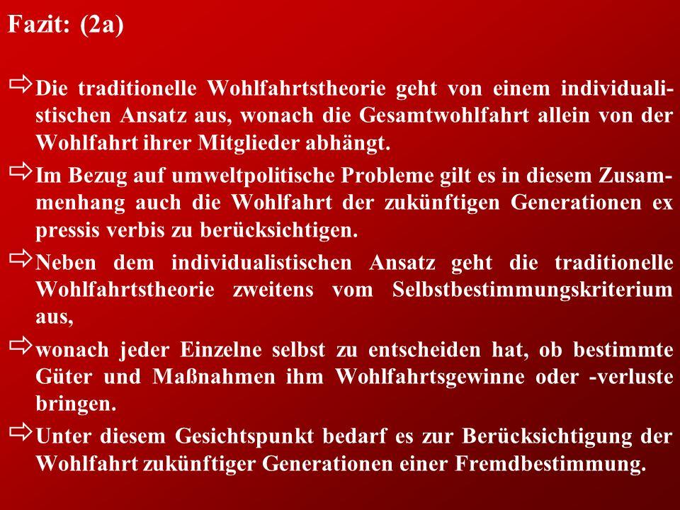 Fazit: (2a) ð Die traditionelle Wohlfahrtstheorie geht von einem individuali- stischen Ansatz aus, wonach die Gesamtwohlfahrt allein von der Wohlfahrt