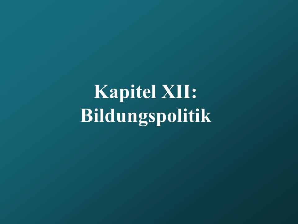 Kapitel XII: Bildungspolitik