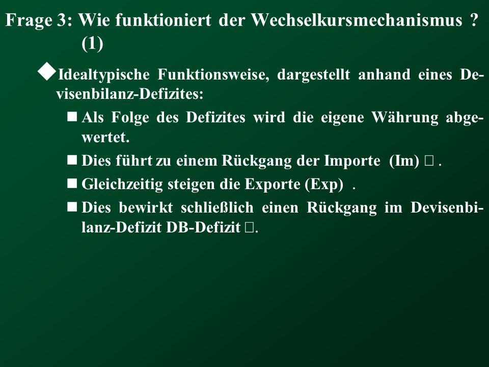 Frage 3: Wie funktioniert der Wechselkursmechanismus ? (1) Idealtypische Funktionsweise, dargestellt anhand eines De- visenbilanz-Defizites: Als Folge