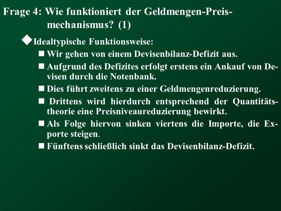 Frage 4: Wie funktioniert der Geldmengen-Preis- mechanismus? (1) Idealtypische Funktionsweise: Wir gehen von einem Devisenbilanz-Defizit aus. Aufgrund