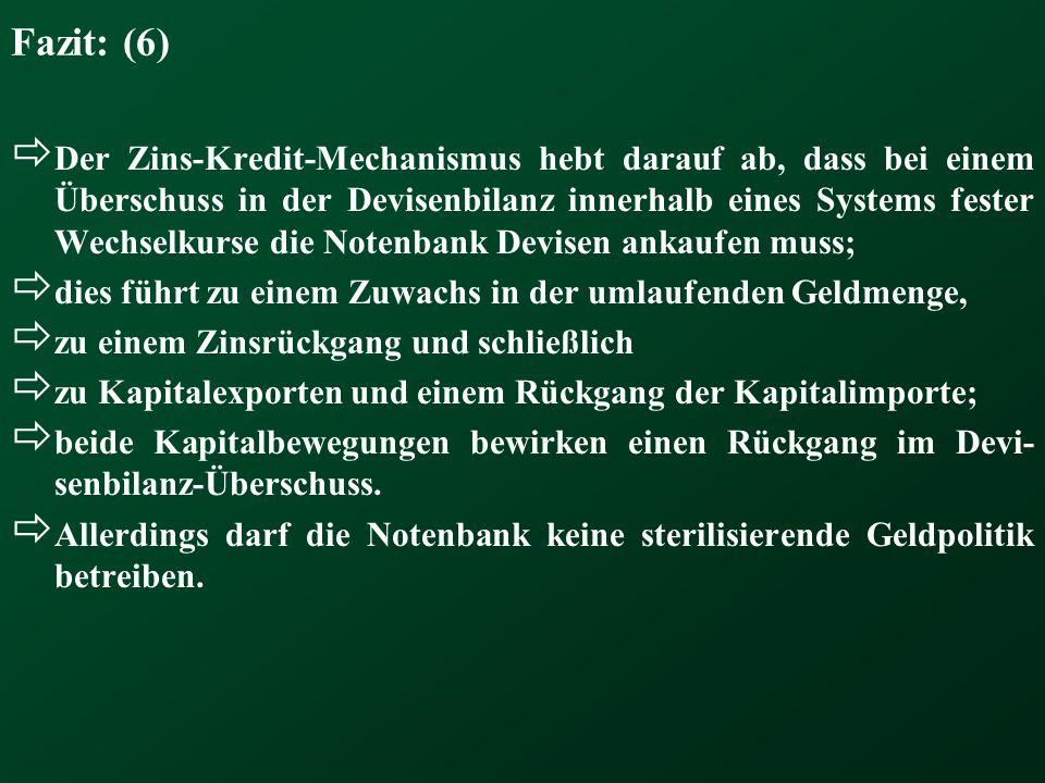 Fazit: (6) Der Zins-Kredit-Mechanismus hebt darauf ab, dass bei einem Überschuss in der Devisenbilanz innerhalb eines Systems fester Wechselkurse die