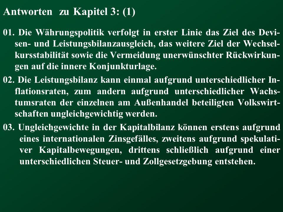 Antworten zu Kapitel 3: (1) 01. Die Währungspolitik verfolgt in erster Linie das Ziel des Devi- sen- und Leistungsbilanzausgleich, das weitere Ziel de