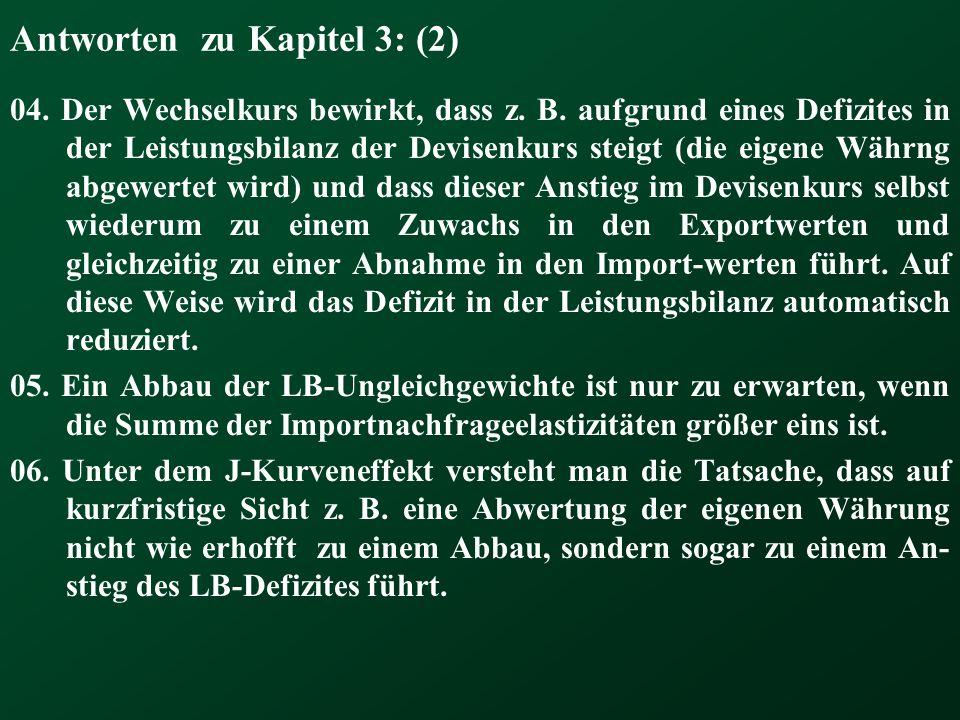 Antworten zu Kapitel 3: (2) 04. Der Wechselkurs bewirkt, dass z. B. aufgrund eines Defizites in der Leistungsbilanz der Devisenkurs steigt (die eigene