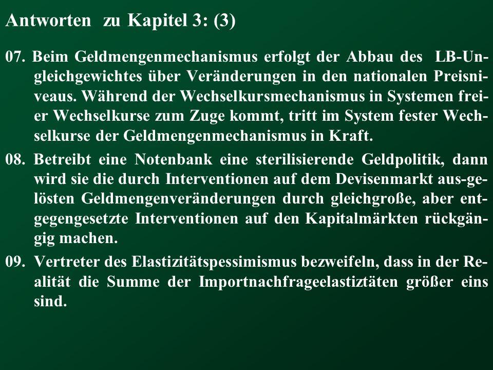 Antworten zu Kapitel 3: (3) 07. Beim Geldmengenmechanismus erfolgt der Abbau des LB-Un- gleichgewichtes über Veränderungen in den nationalen Preisni-