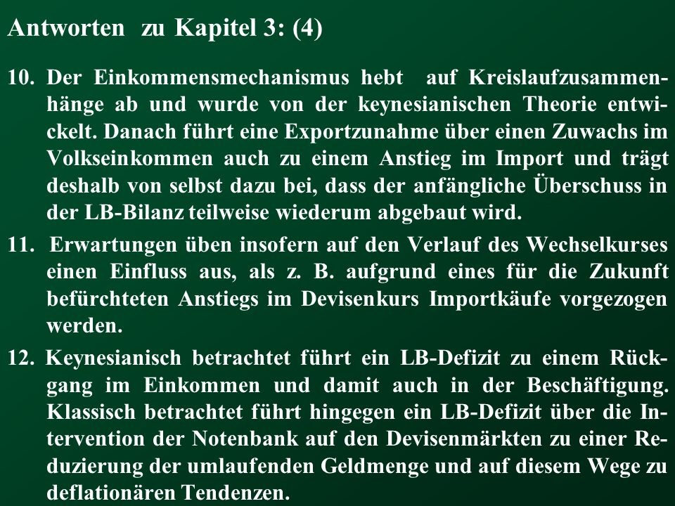Antworten zu Kapitel 3: (4) 10. Der Einkommensmechanismus hebt auf Kreislaufzusammen- hänge ab und wurde von der keynesianischen Theorie entwi- ckelt.
