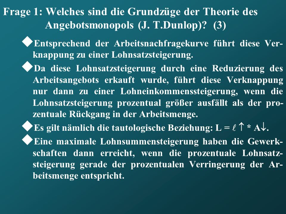 Frage 1: Welches sind die Grundzüge der Theorie des Angebotsmonopols (J. T.Dunlop)? (3) Entsprechend der Arbeitsnachfragekurve führt diese Ver- knappu