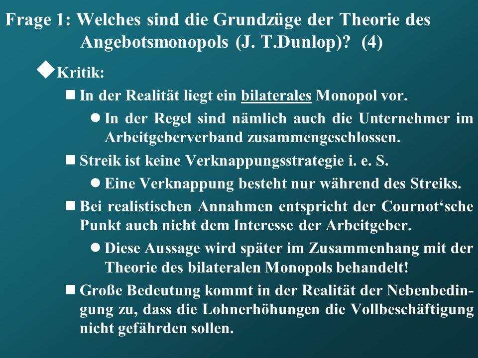 Frage 1: Welches sind die Grundzüge der Theorie des Angebotsmonopols (J. T.Dunlop)? (4) Kritik: In der Realität liegt ein bilaterales Monopol vor. In