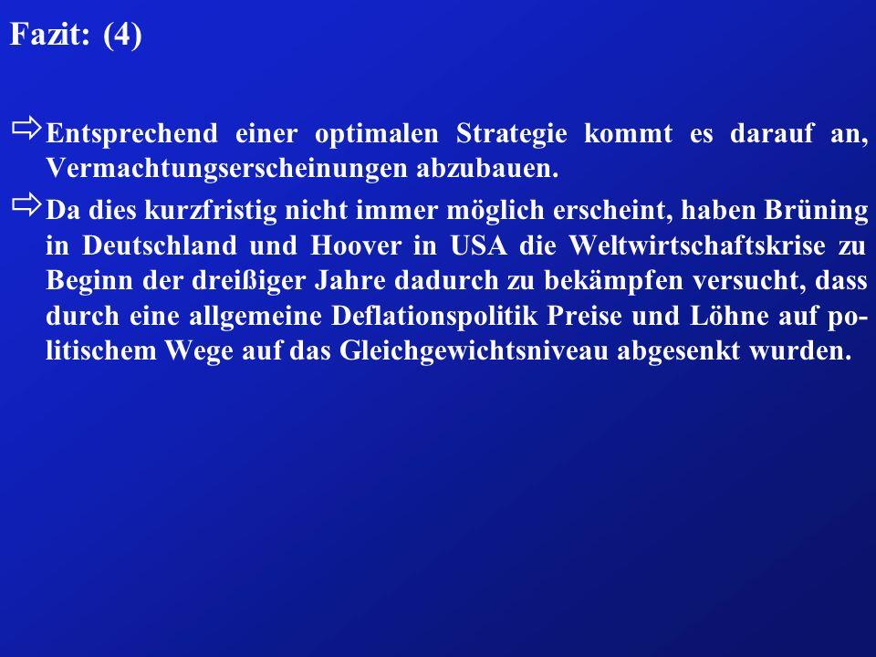 Fazit: (4) ð Entsprechend einer optimalen Strategie kommt es darauf an, Vermachtungserscheinungen abzubauen. ð Da dies kurzfristig nicht immer möglich
