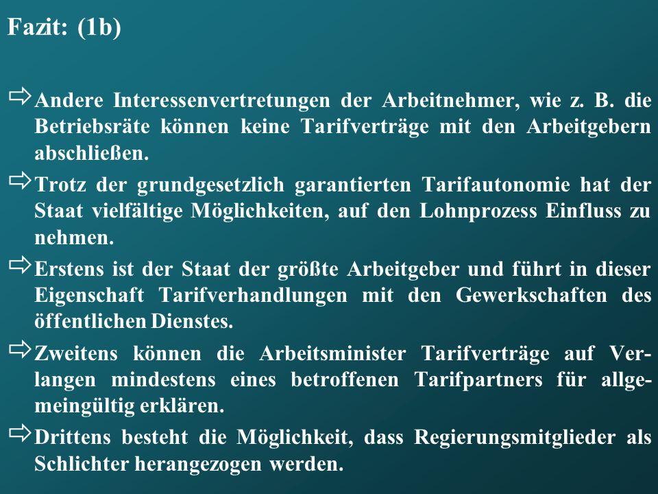 Fazit: (1b) Andere Interessenvertretungen der Arbeitnehmer, wie z. B. die Betriebsräte können keine Tarifverträge mit den Arbeitgebern abschließen. Tr