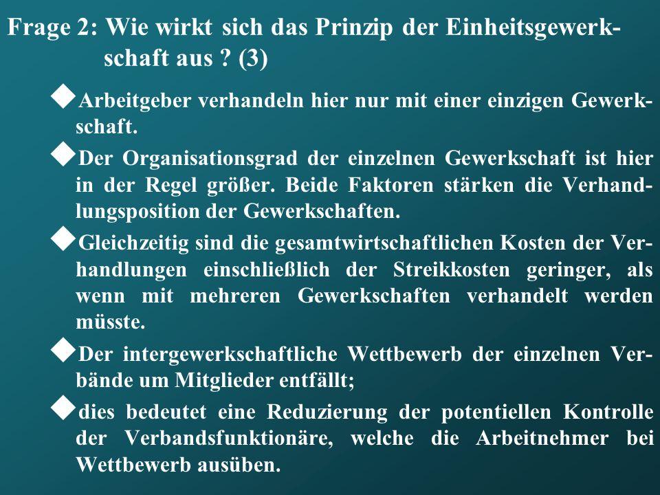 Frage 2: Wie wirkt sich das Prinzip der Einheitsgewerk- schaft aus ? (3) Arbeitgeber verhandeln hier nur mit einer einzigen Gewerk- schaft. Der Organi