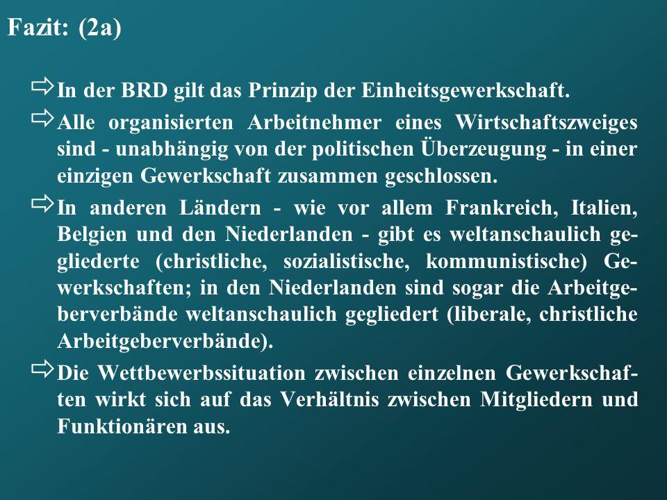 Fazit: (2a) In der BRD gilt das Prinzip der Einheitsgewerkschaft. Alle organisierten Arbeitnehmer eines Wirtschaftszweiges sind - unabhängig von der p