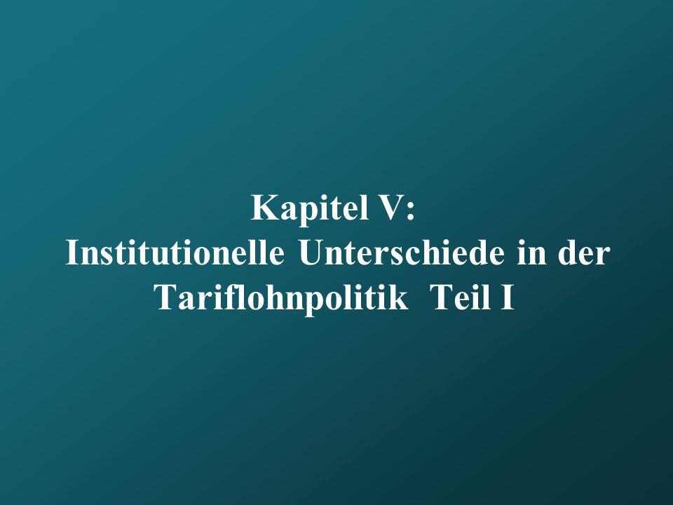 Kapitel V: Institutionelle Unterschiede in der Tariflohnpolitik Teil I