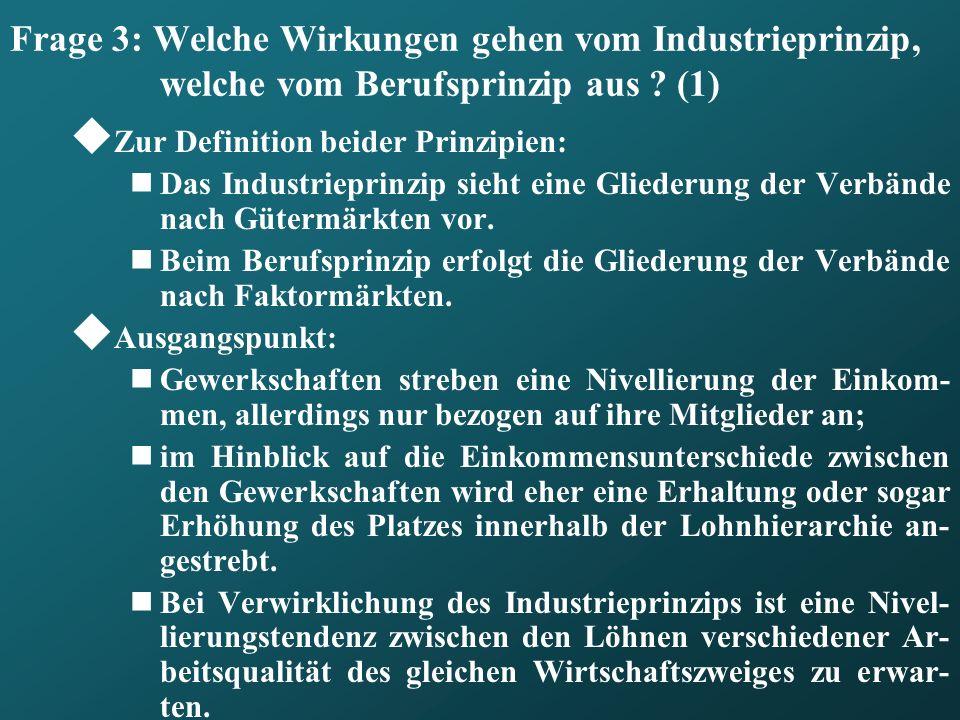 Frage 3: Welche Wirkungen gehen vom Industrieprinzip, welche vom Berufsprinzip aus ? (1) Zur Definition beider Prinzipien: Das Industrieprinzip sieht