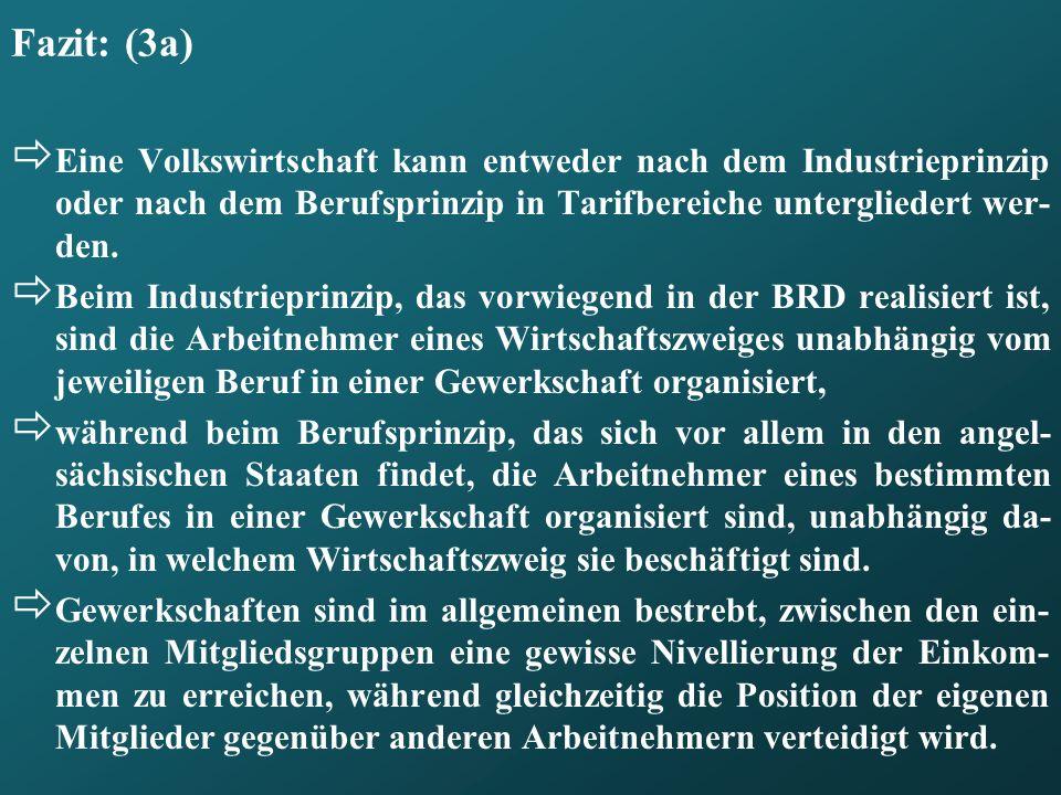 Fazit: (3a) Eine Volkswirtschaft kann entweder nach dem Industrieprinzip oder nach dem Berufsprinzip in Tarifbereiche untergliedert wer- den. Beim Ind