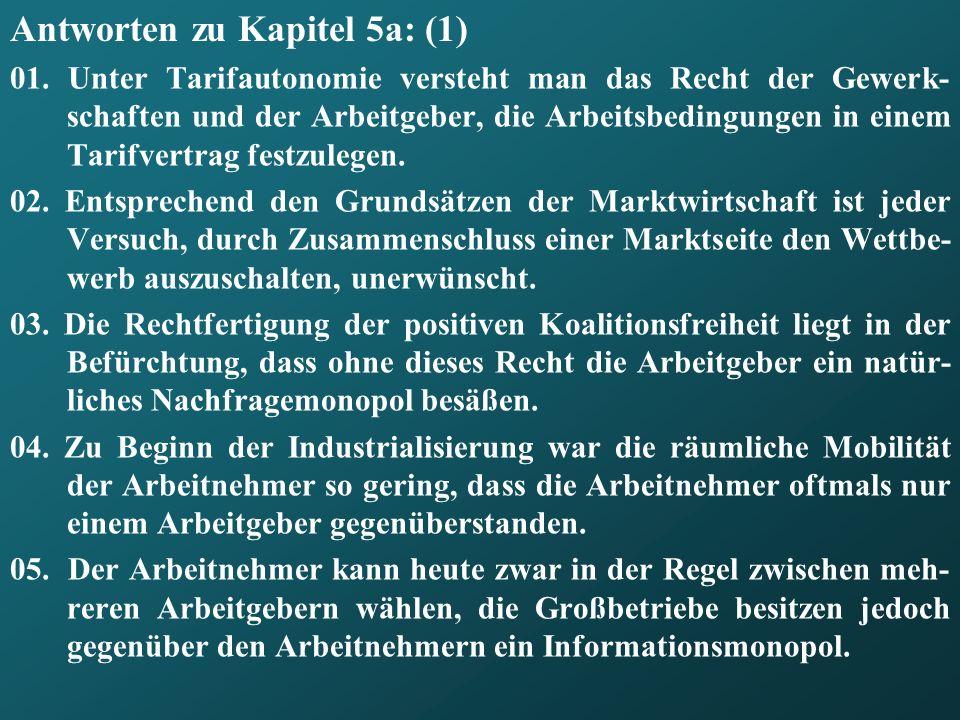 Antworten zu Kapitel 5a: (1) 01. Unter Tarifautonomie versteht man das Recht der Gewerk- schaften und der Arbeitgeber, die Arbeitsbedingungen in einem