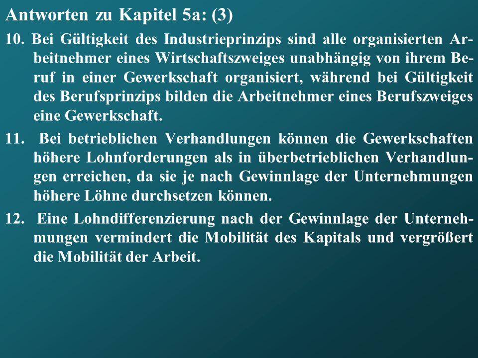 Antworten zu Kapitel 5a: (3) 10. Bei Gültigkeit des Industrieprinzips sind alle organisierten Ar- beitnehmer eines Wirtschaftszweiges unabhängig von i