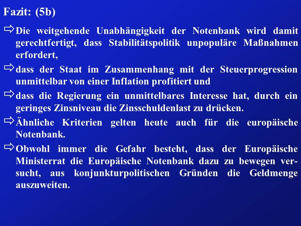 Fazit: (5b) ð Die weitgehende Unabhängigkeit der Notenbank wird damit gerechtfertigt, dass Stabilitätspolitik unpopuläre Maßnahmen erfordert, ð dass d