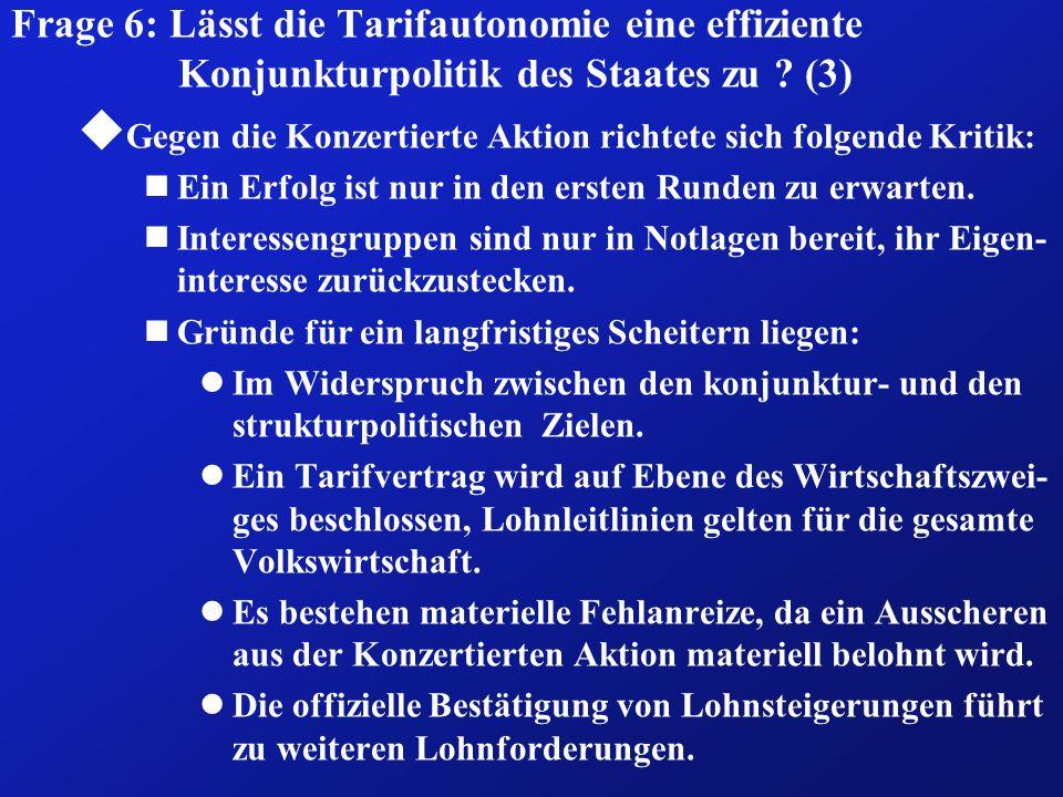 Frage 6: Lässt die Tarifautonomie eine effiziente Konjunkturpolitik des Staates zu ? (3) u Gegen die Konzertierte Aktion richtete sich folgende Kritik