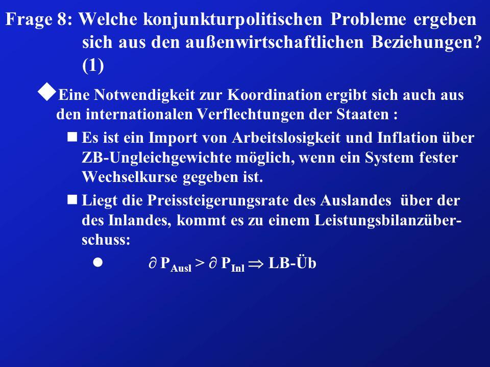 Frage 8: Welche konjunkturpolitischen Probleme ergeben sich aus den außenwirtschaftlichen Beziehungen? (1) u Eine Notwendigkeit zur Koordination ergib