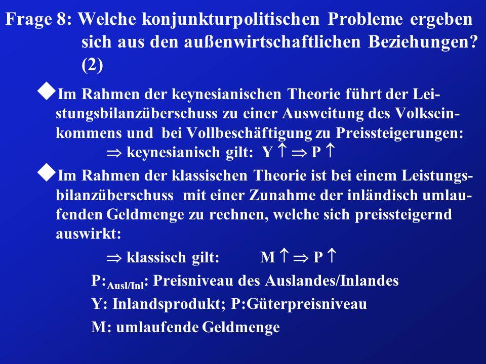 Frage 8: Welche konjunkturpolitischen Probleme ergeben sich aus den außenwirtschaftlichen Beziehungen? (2) u Im Rahmen der keynesianischen Theorie füh