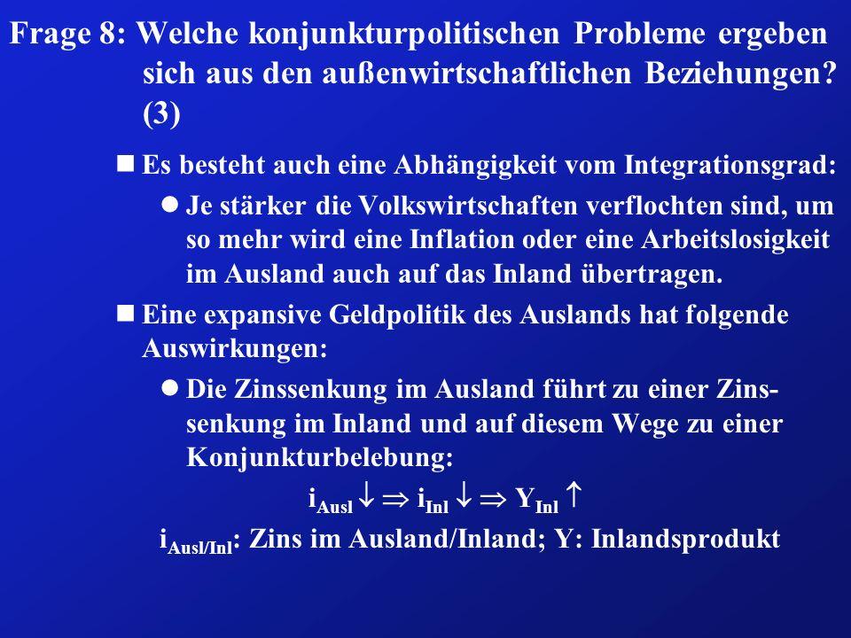 Frage 8: Welche konjunkturpolitischen Probleme ergeben sich aus den außenwirtschaftlichen Beziehungen? (3) nEs besteht auch eine Abhängigkeit vom Inte